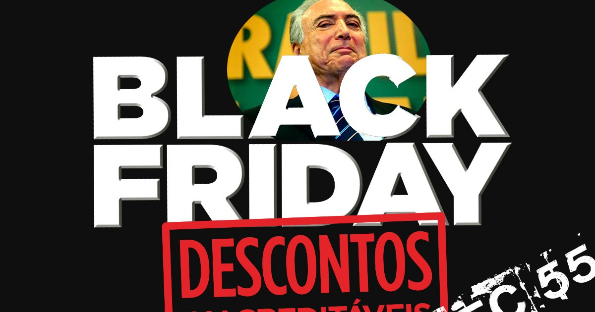 A Black-Friday de Michel Temer